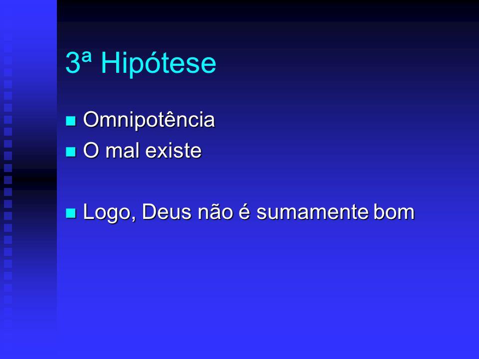 3ª Hipótese n Omnipotência n O mal existe n Logo, Deus não é sumamente bom