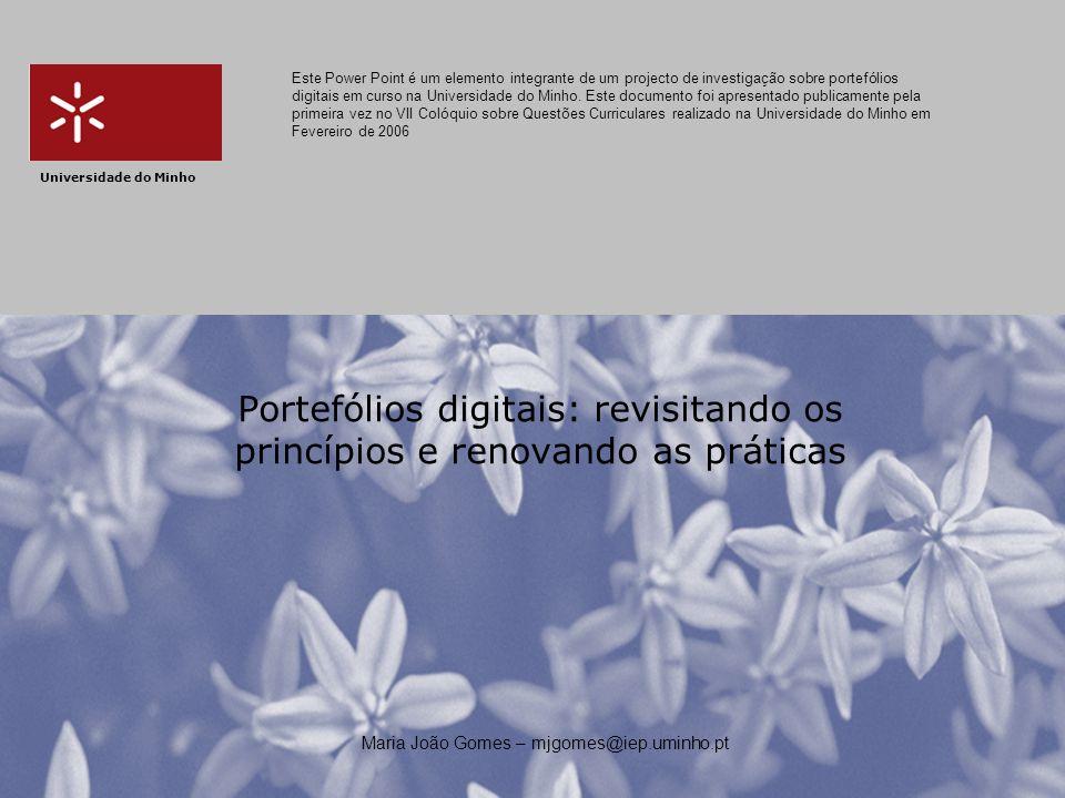 Universidade do Minho Portefólios digitais: revisitando os princípios e renovando as práticas Maria João Gomes – mjgomes@iep.uminho.pt Este Power Poin