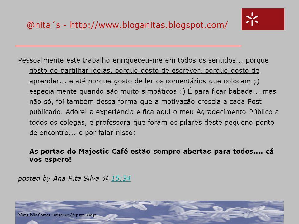 Maria João Gomes – mjgomes@iep.uminho.pt @nita´s - http://www.bloganitas.blogspot.com/ Pessoalmente este trabalho enriqueceu-me em todos os sentidos..
