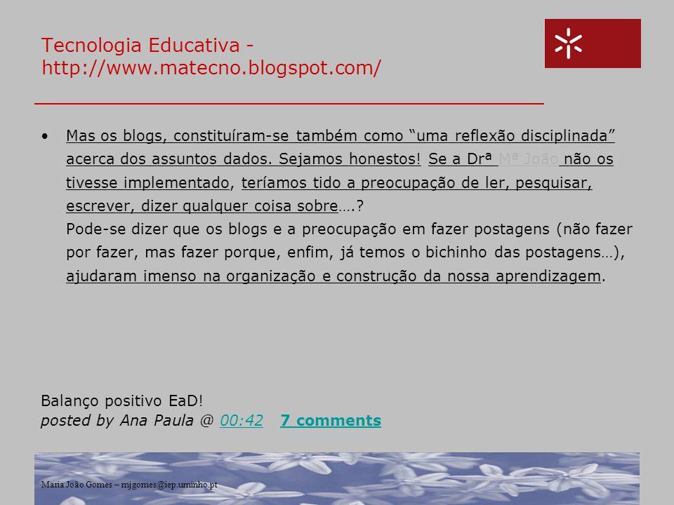 """Maria João Gomes – mjgomes@iep.uminho.pt Tecnologia Educativa - http://www.matecno.blogspot.com/ Mas os blogs, constituíram-se também como """"uma reflex"""