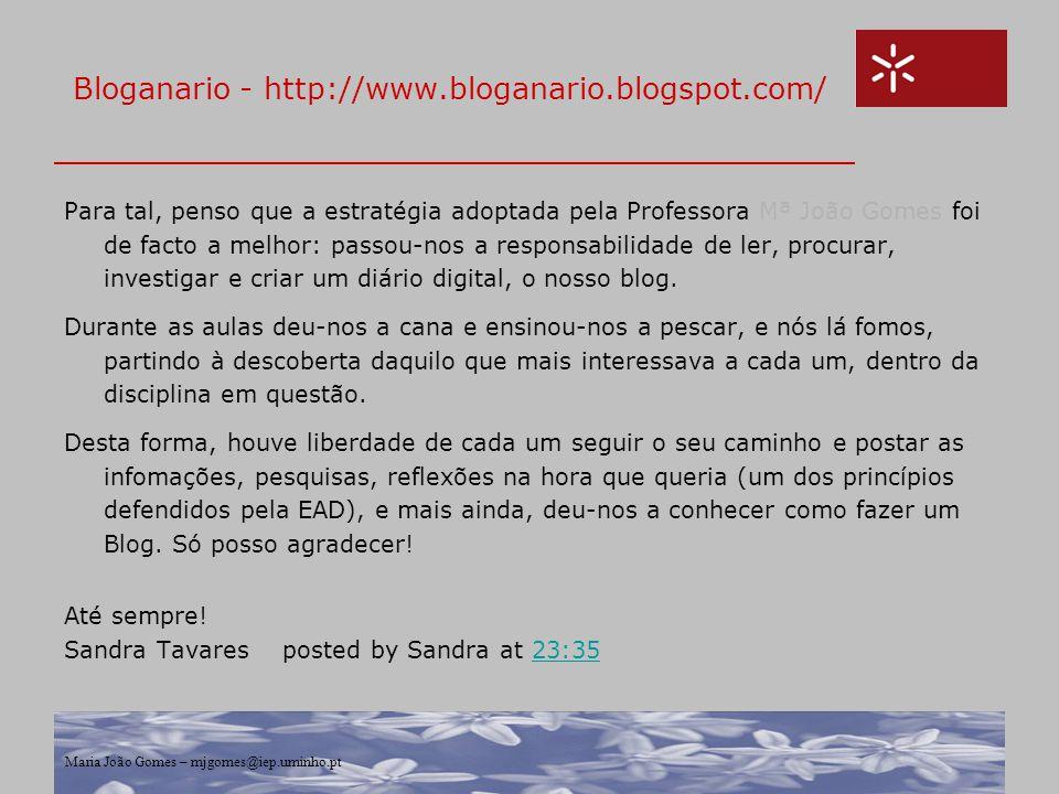 Maria João Gomes – mjgomes@iep.uminho.pt Bloganario - http://www.bloganario.blogspot.com/ Para tal, penso que a estratégia adoptada pela Professora Mª