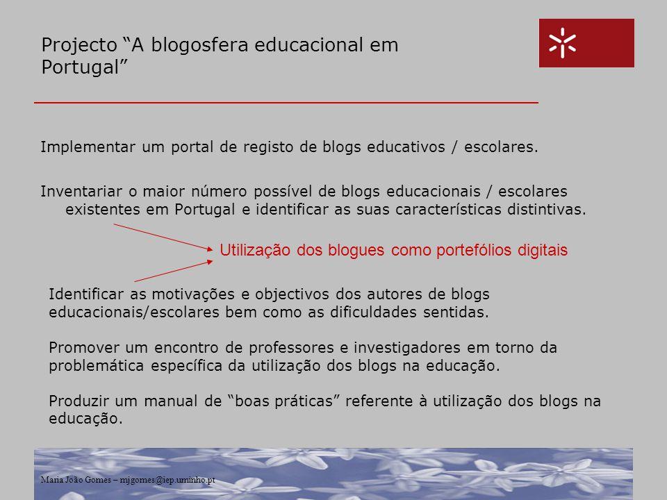 """Maria João Gomes – mjgomes@iep.uminho.pt Projecto """"A blogosfera educacional em Portugal"""" Implementar um portal de registo de blogs educativos / escola"""