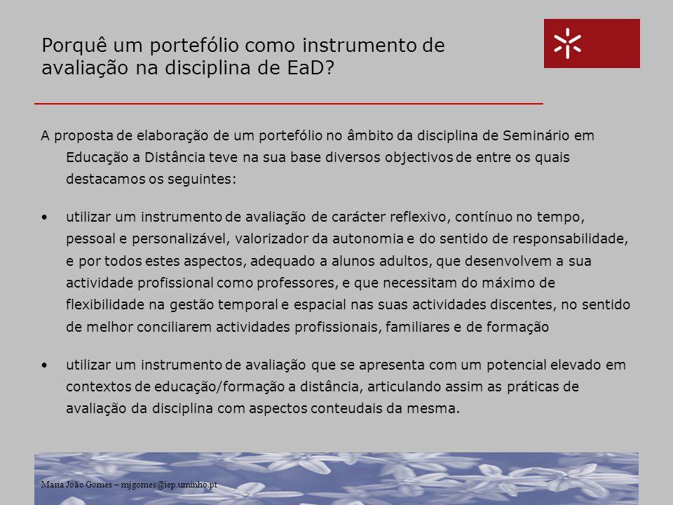 Maria João Gomes – mjgomes@iep.uminho.pt Porquê um portefólio como instrumento de avaliação na disciplina de EaD? A proposta de elaboração de um porte