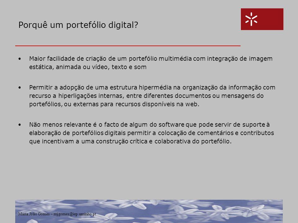 Maria João Gomes – mjgomes@iep.uminho.pt Porquê um portefólio digital? Maior facilidade de criação de um portefólio multimédia com integração de image