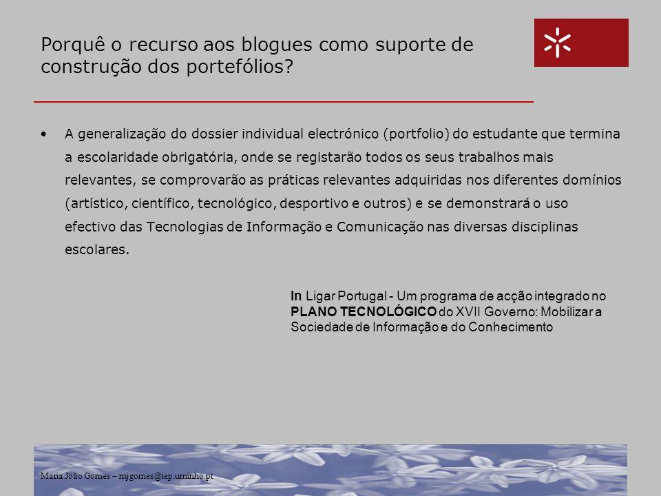 Maria João Gomes – mjgomes@iep.uminho.pt Porquê o recurso aos blogues como suporte de construção dos portefólios? A generalização do dossier individua
