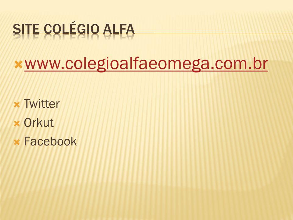  www.colegioalfaeomega.com.br www.colegioalfaeomega.com.br  Twitter  Orkut  Facebook
