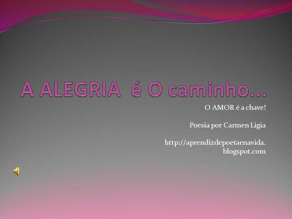 O AMOR é a chave! Poesia por Carmen Ligia http://aprendizdepoetaenavida. blogspot.com