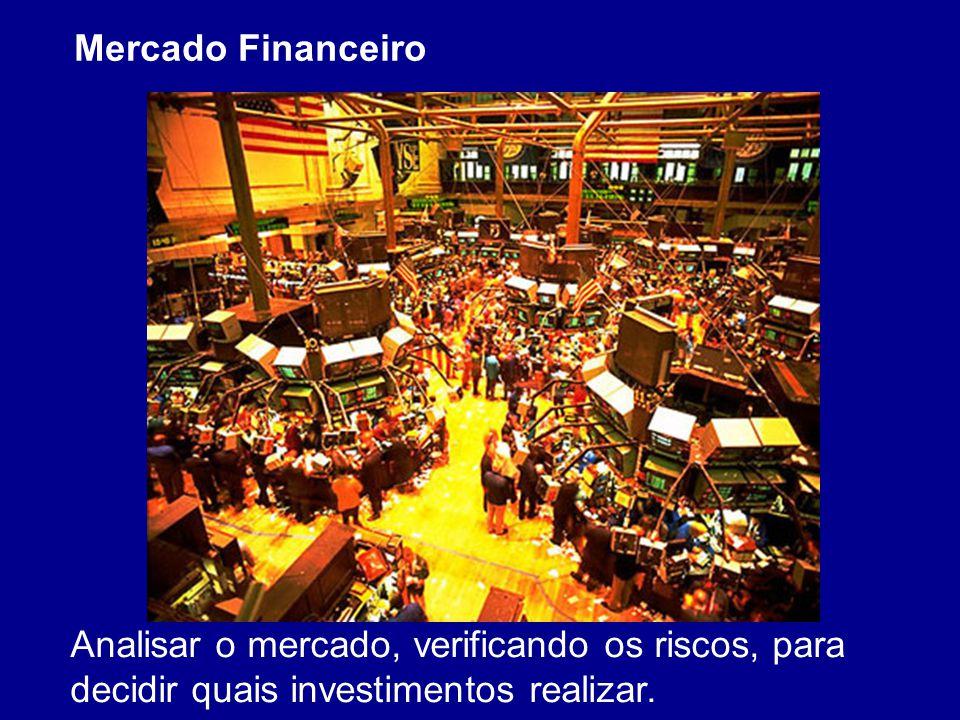 Mercado Financeiro Analisar o mercado, verificando os riscos, para decidir quais investimentos realizar.