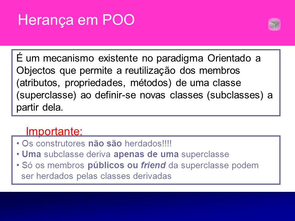 Herança em POO É um mecanismo existente no paradigma Orientado a Objectos que permite a reutilização dos membros (atributos, propriedades, métodos) de