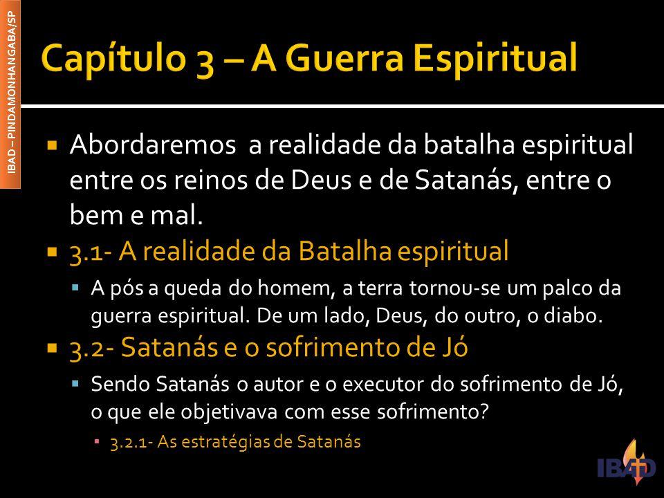IBAD – PINDAMONHANGABA/SP  Abordaremos a realidade da batalha espiritual entre os reinos de Deus e de Satanás, entre o bem e mal.  3.1- A realidade