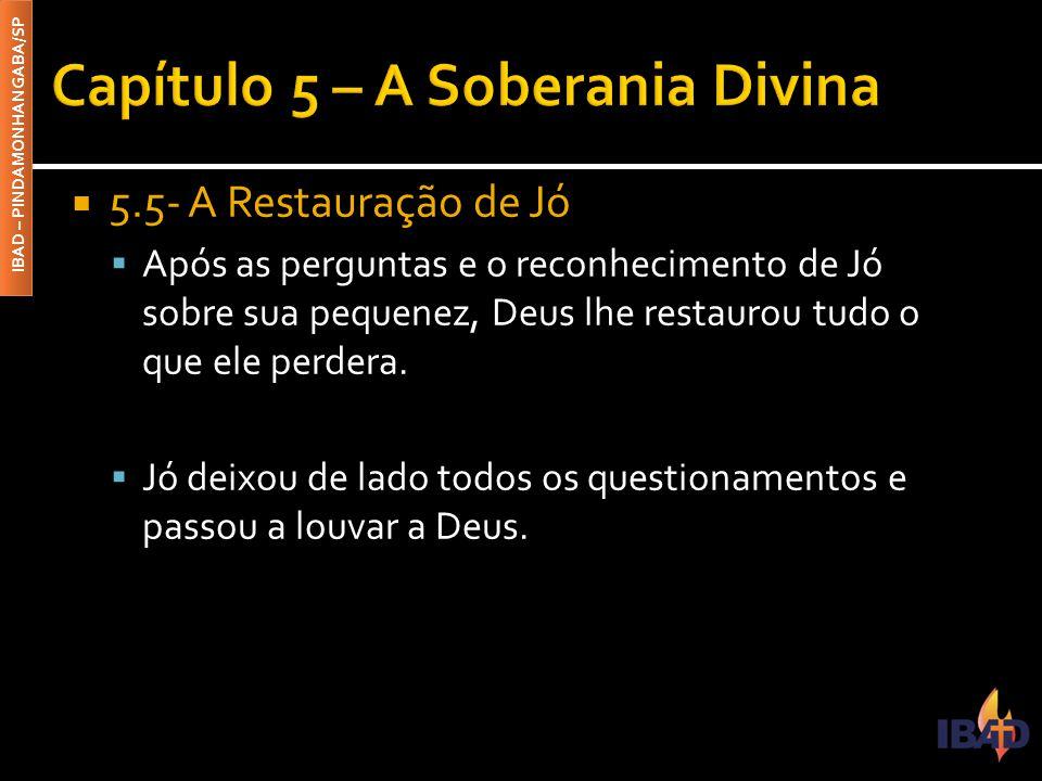 IBAD – PINDAMONHANGABA/SP  5.5- A Restauração de Jó  Após as perguntas e o reconhecimento de Jó sobre sua pequenez, Deus lhe restaurou tudo o que el