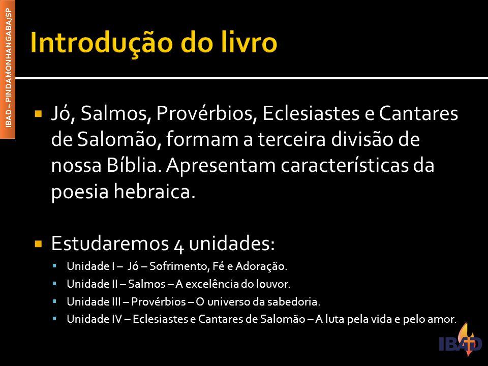 IBAD – PINDAMONHANGABA/SP  Jó, Salmos, Provérbios, Eclesiastes e Cantares de Salomão, formam a terceira divisão de nossa Bíblia. Apresentam caracterí