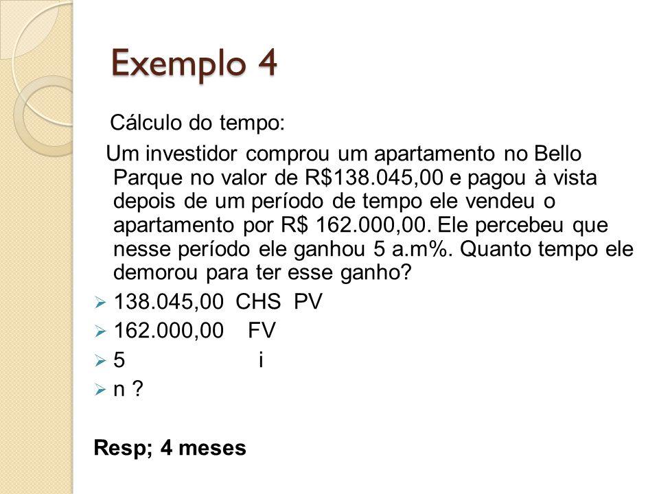 Exemplo 4 Cálculo do tempo: Um investidor comprou um apartamento no Bello Parque no valor de R$138.045,00 e pagou à vista depois de um período de temp