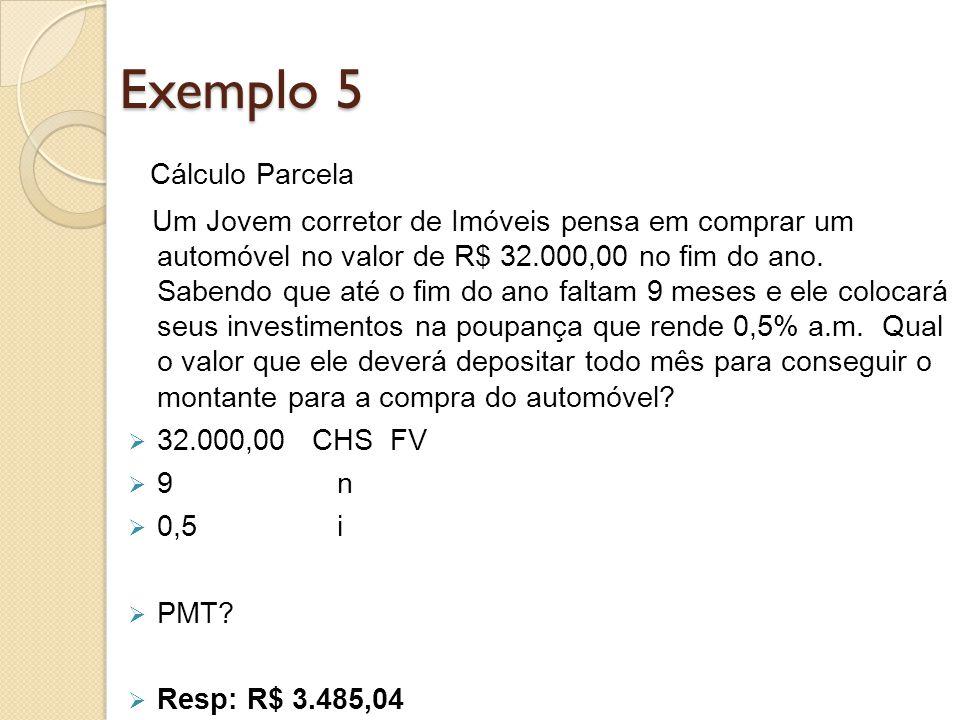 Exemplo 5 Cálculo Parcela Um Jovem corretor de Imóveis pensa em comprar um automóvel no valor de R$ 32.000,00 no fim do ano. Sabendo que até o fim do