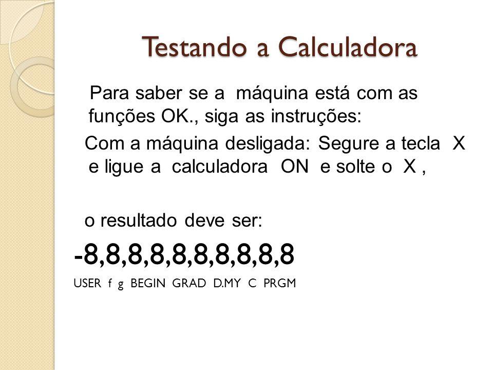 Testando a Calculadora Para saber se a máquina está com as funções OK., siga as instruções: Com a máquina desligada: Segure a tecla X e ligue a calcul