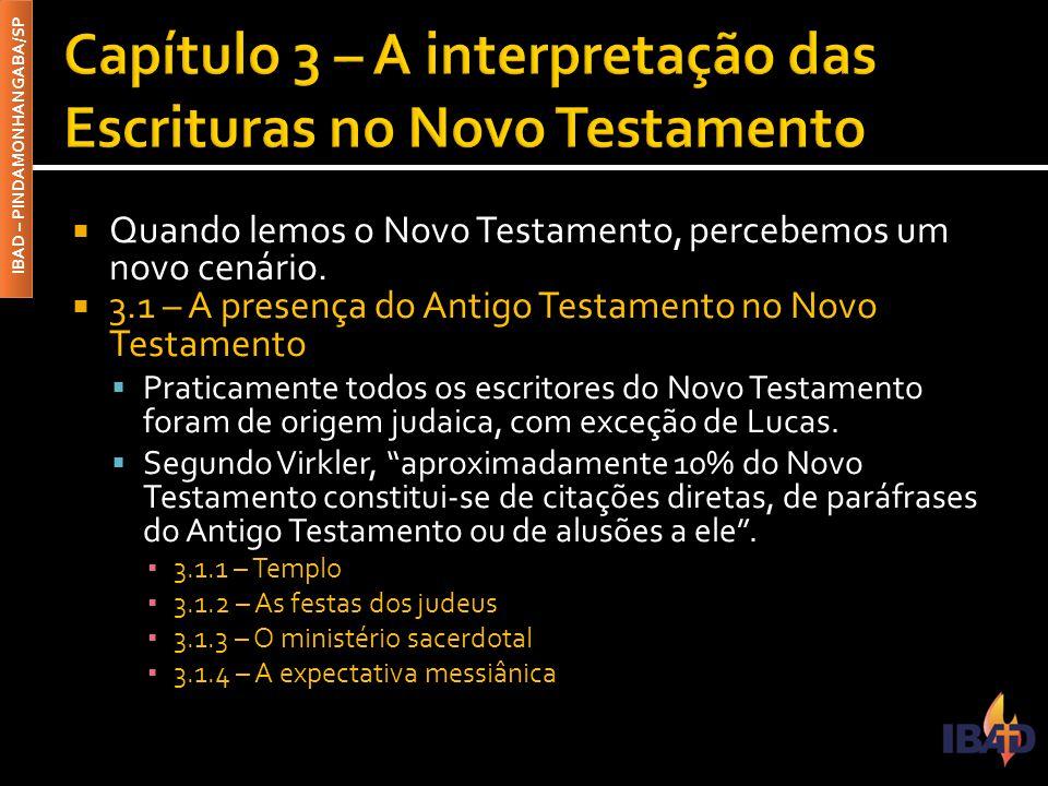 IBAD – PINDAMONHANGABA/SP  Quando lemos o Novo Testamento, percebemos um novo cenário.  3.1 – A presença do Antigo Testamento no Novo Testamento  P