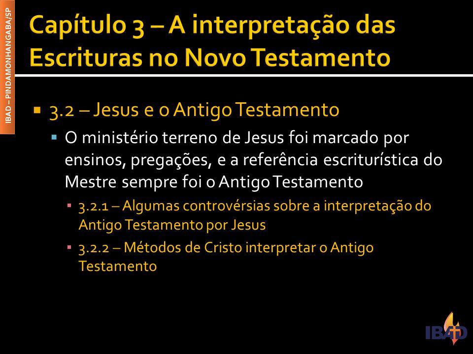 IBAD – PINDAMONHANGABA/SP  3.2 – Jesus e o Antigo Testamento  O ministério terreno de Jesus foi marcado por ensinos, pregações, e a referência escri