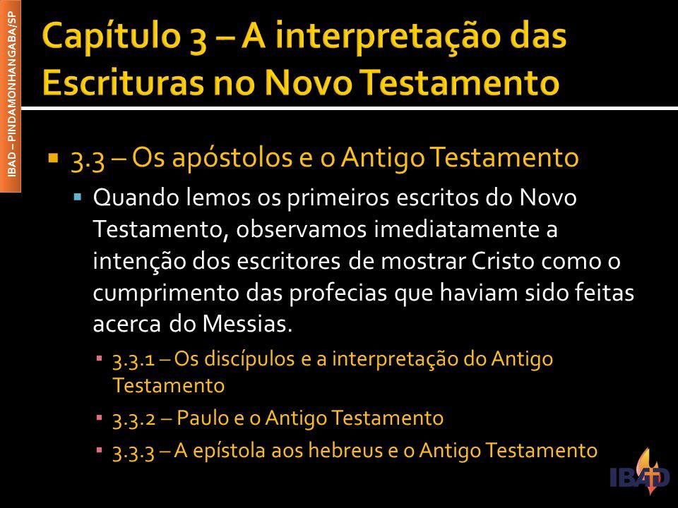 IBAD – PINDAMONHANGABA/SP  3.3 – Os apóstolos e o Antigo Testamento  Quando lemos os primeiros escritos do Novo Testamento, observamos imediatamente