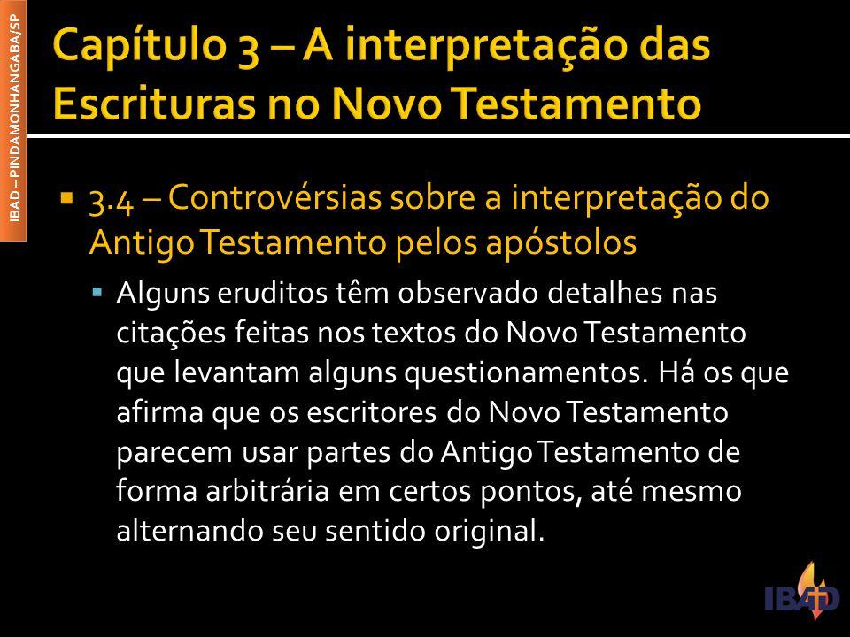 IBAD – PINDAMONHANGABA/SP  3.4 – Controvérsias sobre a interpretação do Antigo Testamento pelos apóstolos  Alguns eruditos têm observado detalhes na