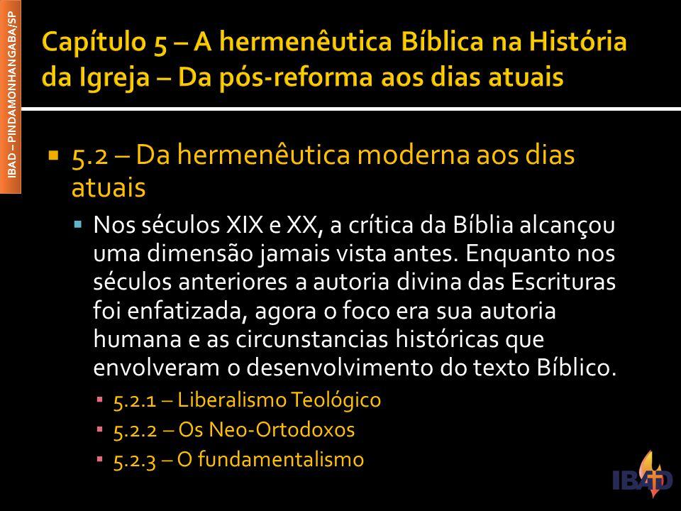IBAD – PINDAMONHANGABA/SP  5.2 – Da hermenêutica moderna aos dias atuais  Nos séculos XIX e XX, a crítica da Bíblia alcançou uma dimensão jamais vis