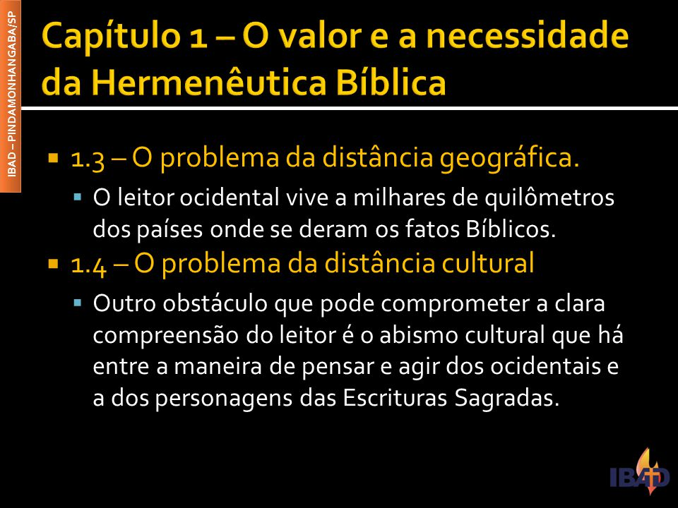 IBAD – PINDAMONHANGABA/SP  1.5 – O problema da distância lingüística  Outro aspecto que nos diferencia dos povos bíblicos é a forma de falar e escrever.