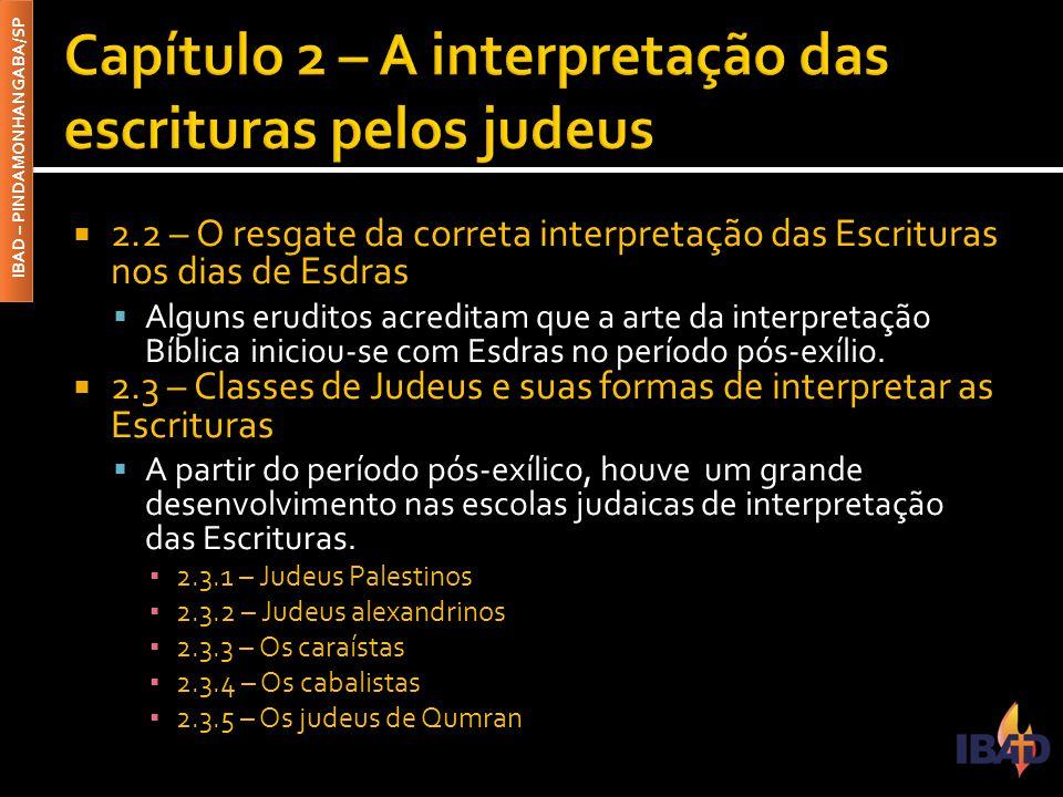 IBAD – PINDAMONHANGABA/SP  2.2 – O resgate da correta interpretação das Escrituras nos dias de Esdras  Alguns eruditos acreditam que a arte da inter