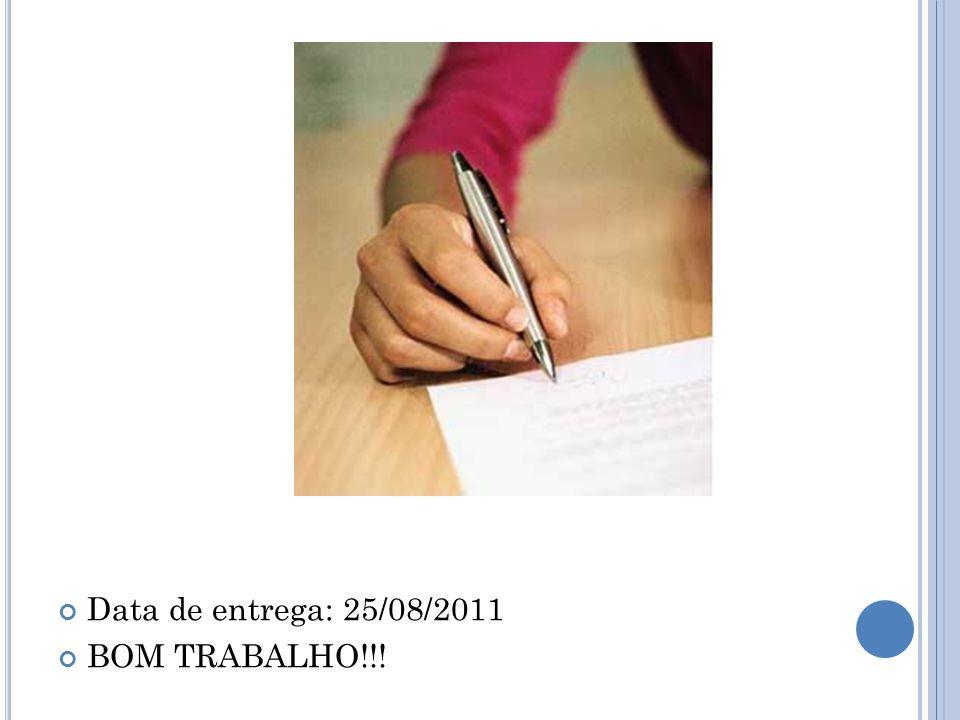 Data de entrega: 25/08/2011 BOM TRABALHO!!!