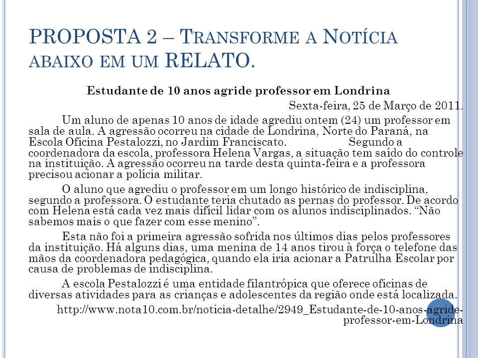 PROPOSTA 2 – T RANSFORME A N OTÍCIA ABAIXO EM UM RELATO.