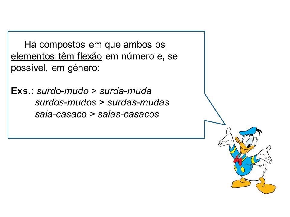 Há compostos em que ambos os elementos têm flexão em número e, se possível, em género: Exs.: surdo-mudo > surda-muda surdos-mudos > surdas-mudas saia-