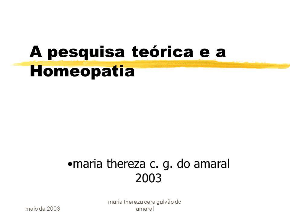 maio de 2003 maria thereza cera galvão do amaral A pesquisa teórica e a Homeopatia maria thereza c.