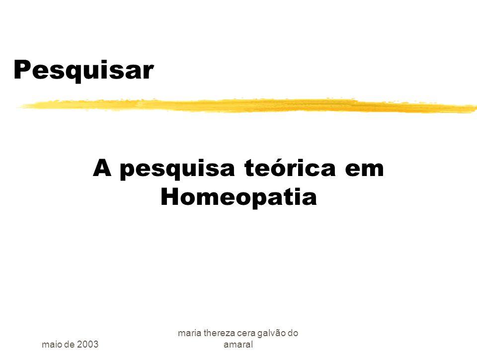 maio de 2003 maria thereza cera galvão do amaral Pesquisar A pesquisa teórica em Homeopatia
