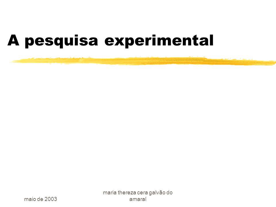 maio de 2003 maria thereza cera galvão do amaral A pesquisa experimental