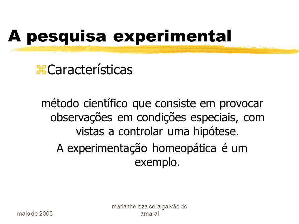 maio de 2003 maria thereza cera galvão do amaral A pesquisa experimental zCaracterísticas método científico que consiste em provocar observações em condições especiais, com vistas a controlar uma hipótese.