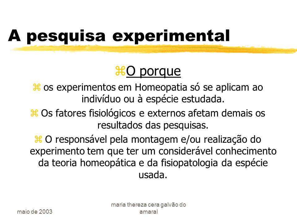 maio de 2003 maria thereza cera galvão do amaral A pesquisa experimental zO porque zos experimentos em Homeopatia só se aplicam ao indivíduo ou à espécie estudada.