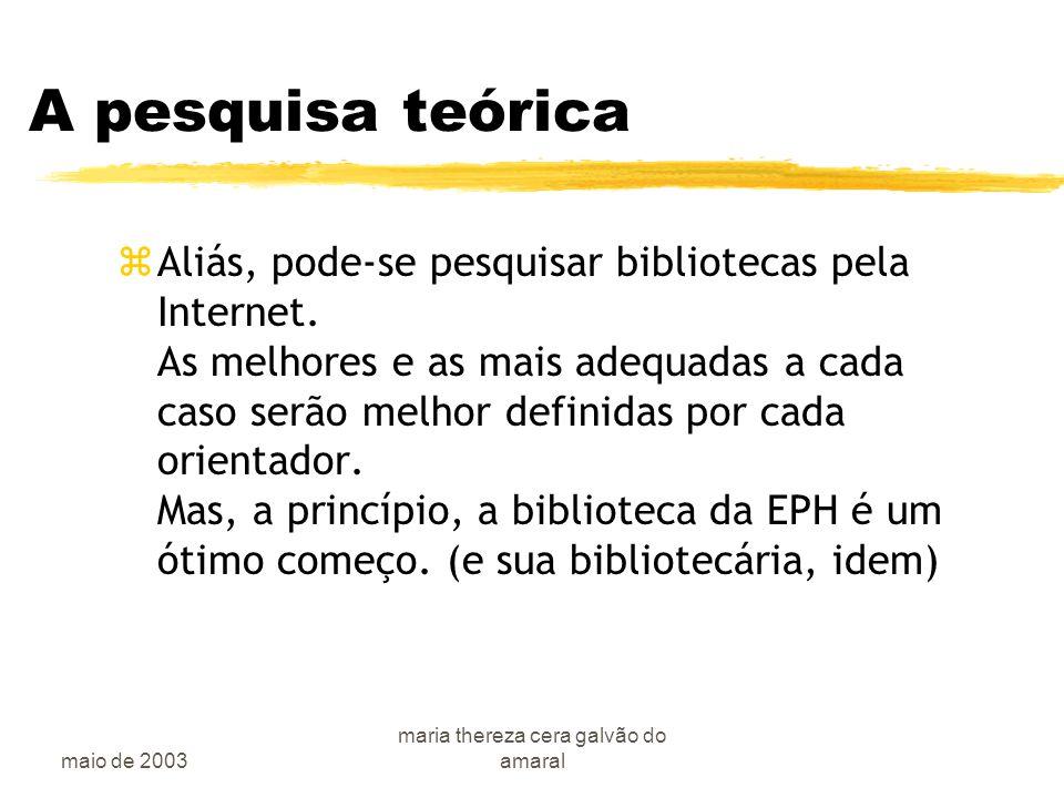 maio de 2003 maria thereza cera galvão do amaral A pesquisa teórica zAliás, pode-se pesquisar bibliotecas pela Internet.