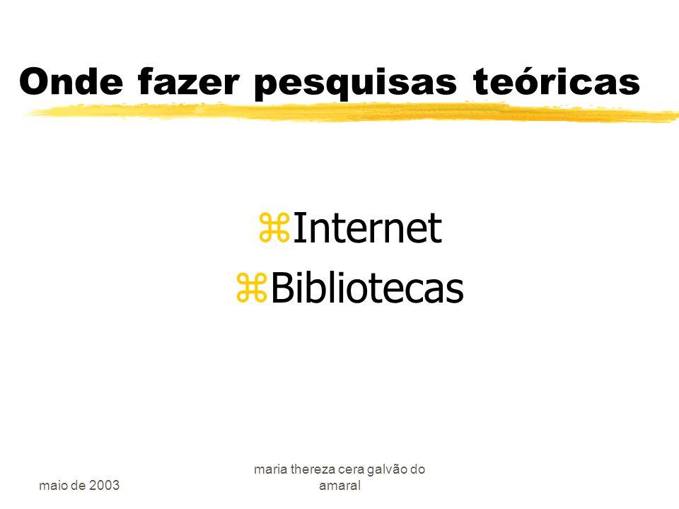 maio de 2003 maria thereza cera galvão do amaral Onde fazer pesquisas teóricas zInternet zBibliotecas