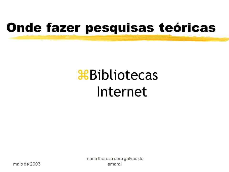 maio de 2003 maria thereza cera galvão do amaral Onde fazer pesquisas teóricas zBibliotecas Internet