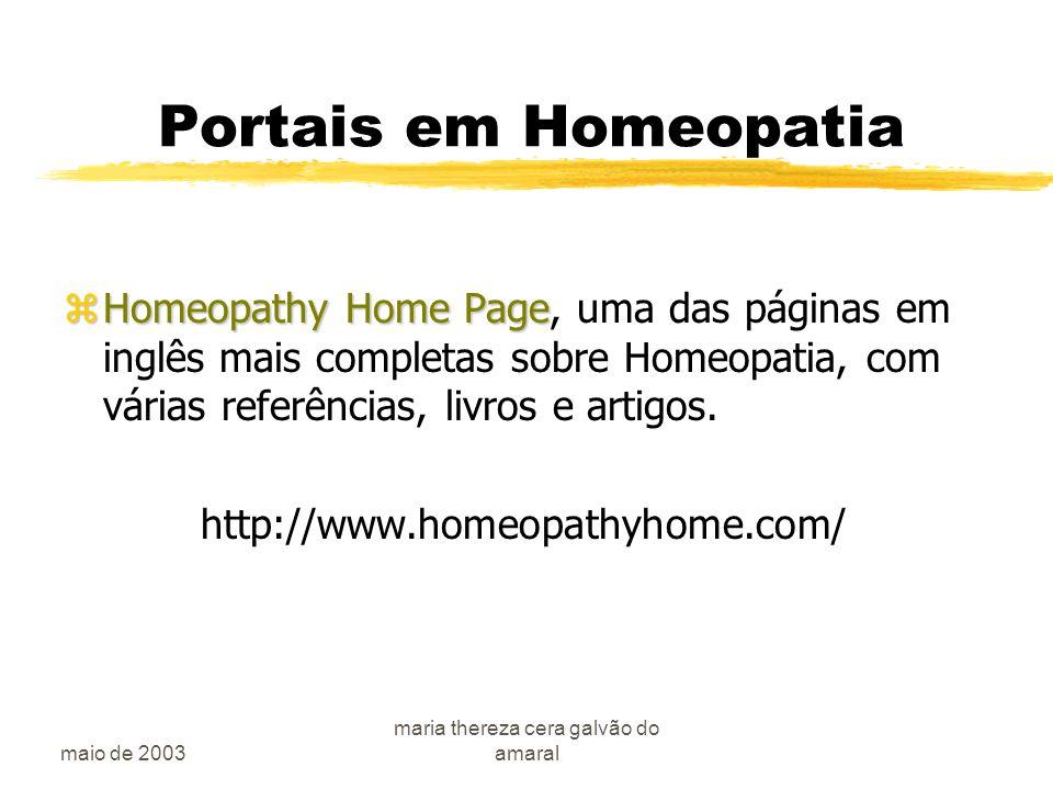 maio de 2003 maria thereza cera galvão do amaral Portais em Homeopatia zHomeopathy Home Page zHomeopathy Home Page, uma das páginas em inglês mais completas sobre Homeopatia, com várias referências, livros e artigos.