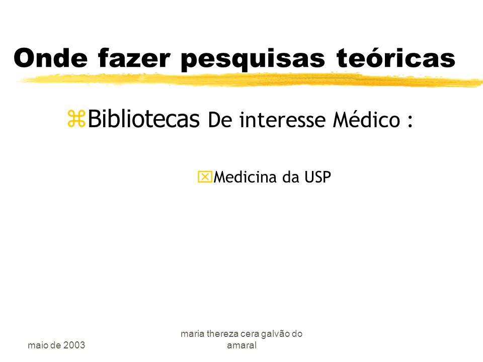 maio de 2003 maria thereza cera galvão do amaral Onde fazer pesquisas teóricas  Bibliotecas De interesse Médico : xMedicina da USP