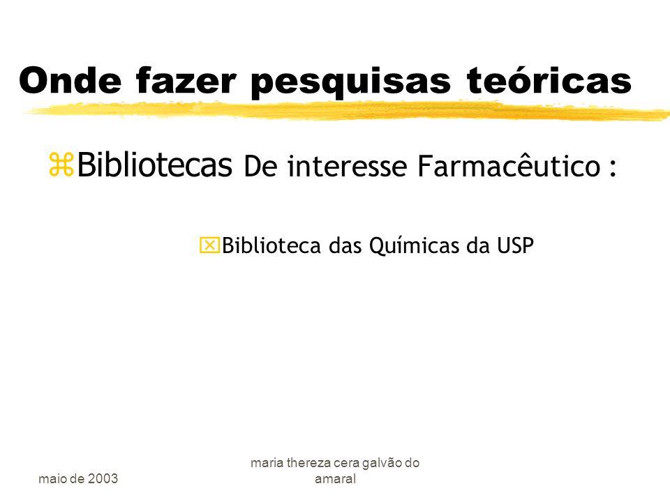 maio de 2003 maria thereza cera galvão do amaral Onde fazer pesquisas teóricas  Bibliotecas De interesse Farmacêutico : xBiblioteca das Químicas da USP