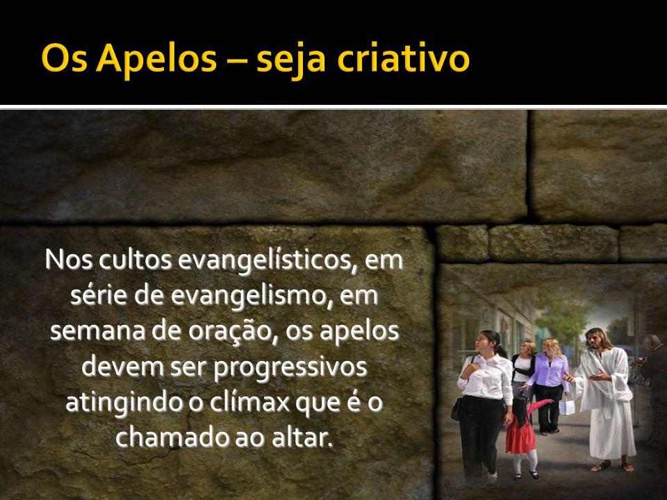 Nos cultos evangelísticos, em série de evangelismo, em semana de oração, os apelos devem ser progressivos atingindo o clímax que é o chamado ao altar.