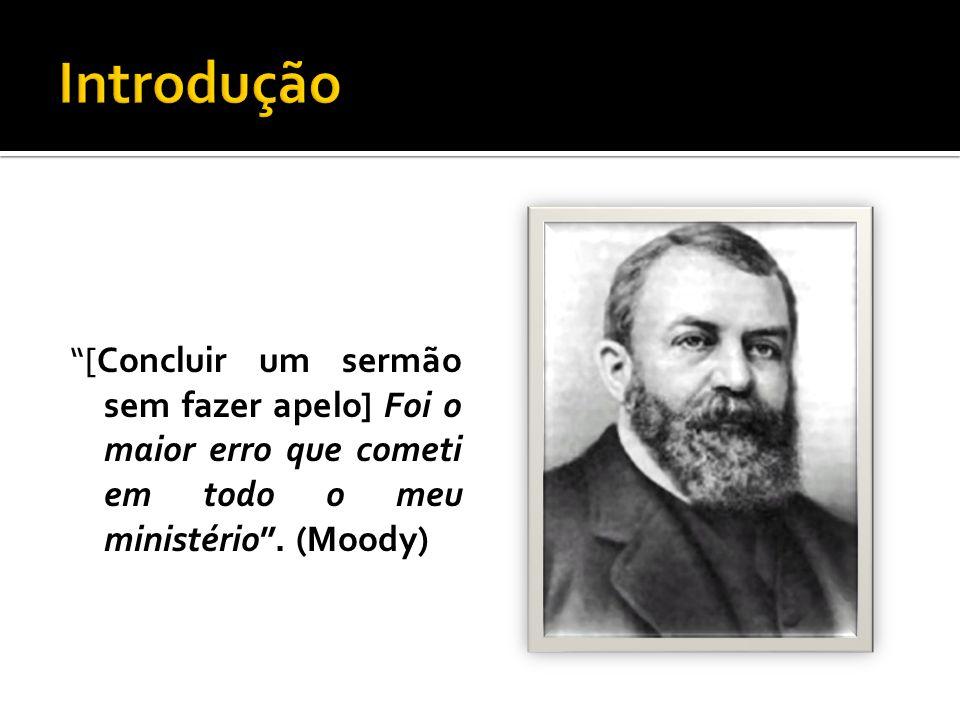 """""""[Concluir um sermão sem fazer apelo] Foi o maior erro que cometi em todo o meu ministério"""". (Moody)"""
