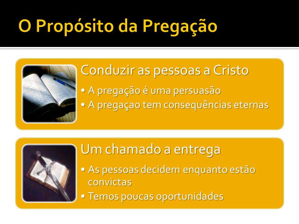 Conduzir as pessoas a Cristo A pregação é uma persuasãoA pregação é uma persuasão A pregaçao tem consequências eternasA pregaçao tem consequências ete