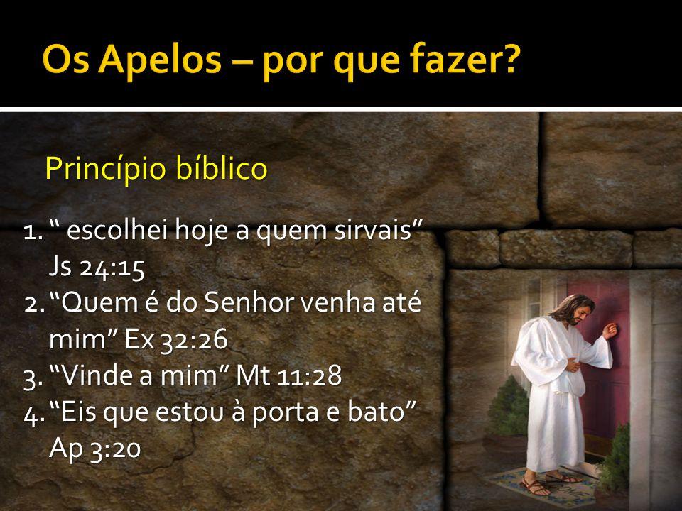 Princípio bíblico 1. escolhei hoje a quem sirvais Js 24:15 2. Quem é do Senhor venha até mim Ex 32:26 3. Vinde a mim Mt 11:28 4. Eis que estou à porta e bato Ap 3:20