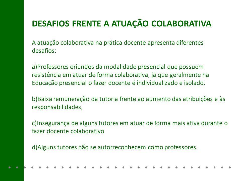 DESAFIOS FRENTE A ATUAÇÃO COLABORATIVA A atuação colaborativa na prática docente apresenta diferentes desafios: a)Professores oriundos da modalidade p