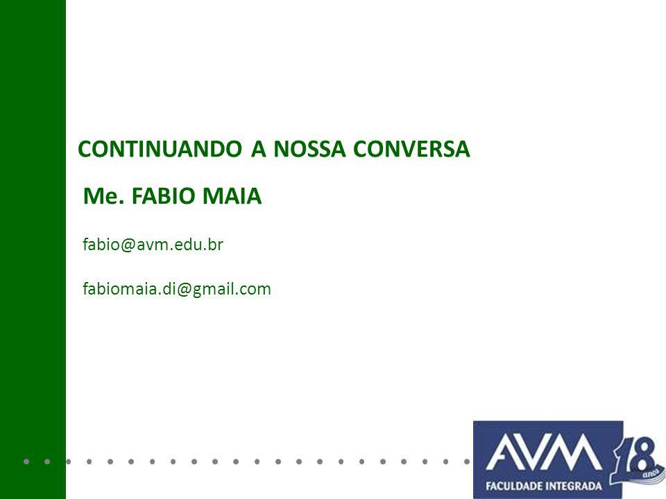 CONTINUANDO A NOSSA CONVERSA Me. FABIO MAIA fabio@avm.edu.br fabiomaia.di@gmail.com