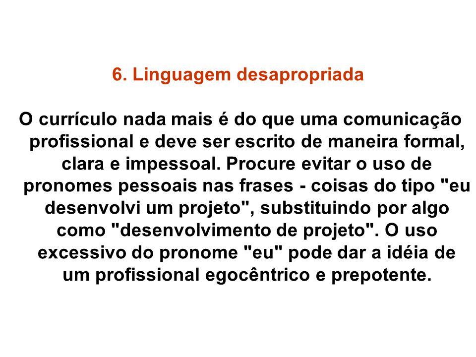 6. Linguagem desapropriada O currículo nada mais é do que uma comunicação profissional e deve ser escrito de maneira formal, clara e impessoal. Procur
