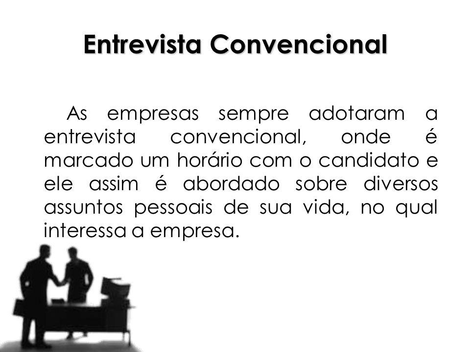 Entrevista Convencional As empresas sempre adotaram a entrevista convencional, onde é marcado um horário com o candidato e ele assim é abordado sobre