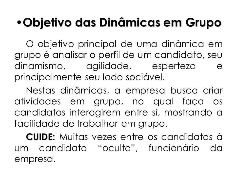 Objetivo das Dinâmicas em Grupo Objetivo das Dinâmicas em Grupo O objetivo principal de uma dinâmica em grupo é analisar o perfil de um candidato, seu