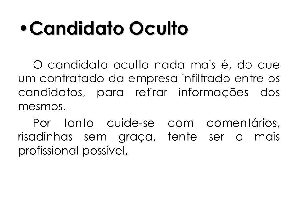 Candidato Oculto Candidato Oculto O candidato oculto nada mais é, do que um contratado da empresa infiltrado entre os candidatos, para retirar informa